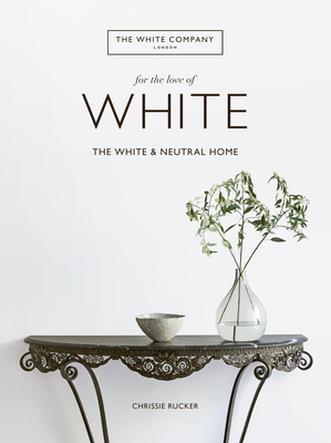 For the Love of White: The White and Neutral Home Cover Image