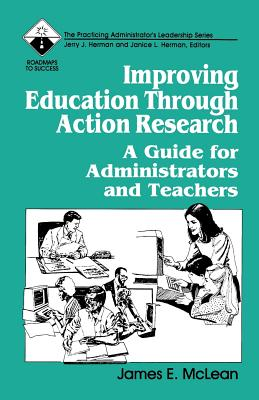 Improving Education Through Action Research: A Guide for Administrators and Teachers (Roadmaps to Success) Cover Image