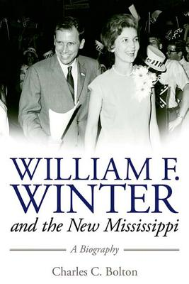 William F. Winter and the New Mississippi: A Biography (Willie Morris Books in Memoir and Biography) Cover Image