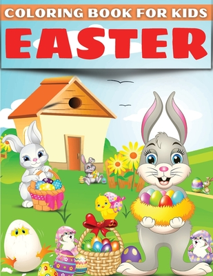 Easter Coloring Book For Kids: Fun Easter Bunny Coloring Book For Kids. Cute Collection Of Fun And Easy Easter Coloring Pages For Kids, Toddlers And Cover Image