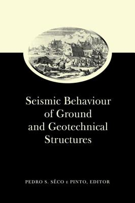 Seismic Behaviour of Ground and Geotechnical Structures: Special Volume of TC 4 Cover Image