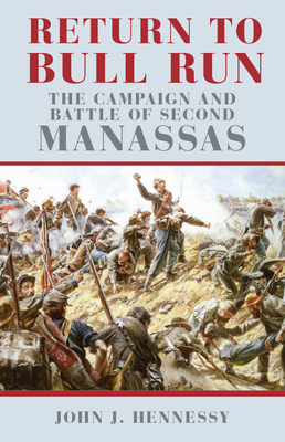 Return to Bull Run: The Campaign and Battle of Second Manassas Cover Image