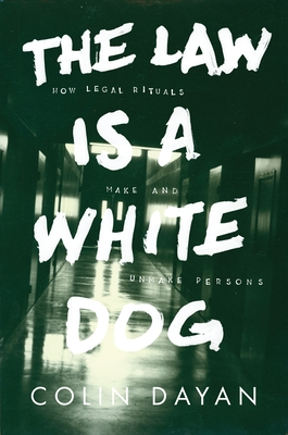 The Law Is a White Dog: How Legal Rituals Make and Unmake Persons Cover Image