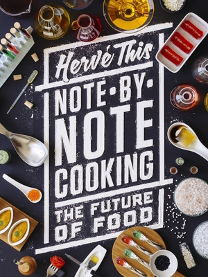 Note-By-Note Cooking: The Future of Food (Arts and Traditions of the Table: Perspectives on Culinary H) Cover Image