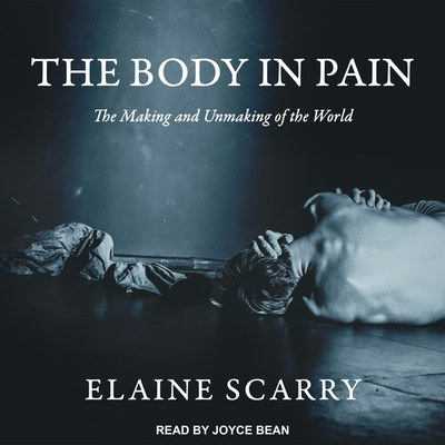 The Body in Pain Lib/E: The Making and Unmaking of the World Cover Image