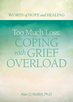 Too Much Loss: Coping with Grief Overload (Words of Hope and Healing) Cover Image