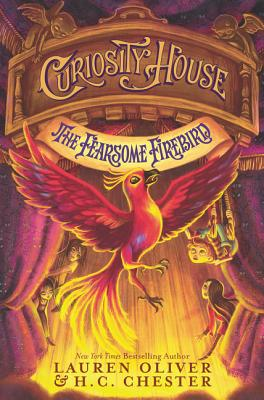 Curiosity House: The Fearsome Firebird by Lauren Oliver & H.C. Chester