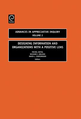 Designing Information and Organizations with a Positive Lens (Advances in Appreciative Inquiry #2) Cover Image