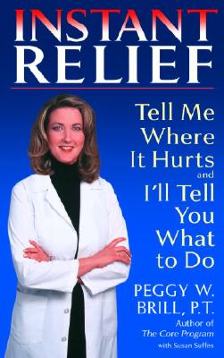 Instant Relief: Tell Me Where It Hurts and I'll Tell You What to Do Cover Image
