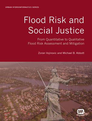 Flood Risk and Social Justice: From Quantitative to Qualitative Flood Risk Assessment and Mitigation (Urban Hydroinformatics) Cover Image