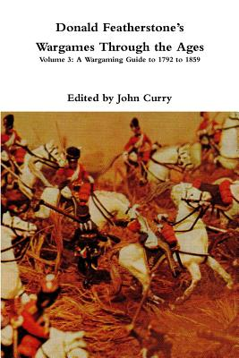 Donald FeatherstoneÕs Wargames Through the Ages: Volume 3: A Wargaming Guide to 1792 to 1859 Cover Image
