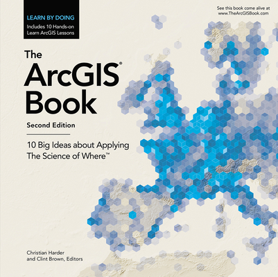 The Arcgis Book: 10 Big Ideas about Applying the Science of Where (Arcgis Books) Cover Image