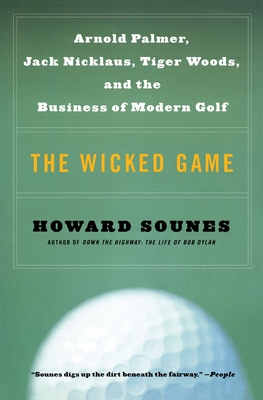 The Wicked Game: Arnold Palmer, Jack Nicklaus, Tiger Woods, and the Business of Modern Golf Cover Image