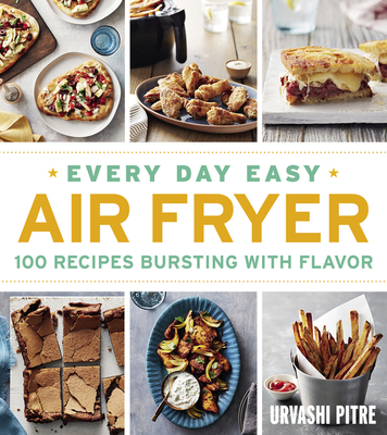 Every Day Easy Air Fryer: 100 Recipes Bursting with Flavor Cover Image
