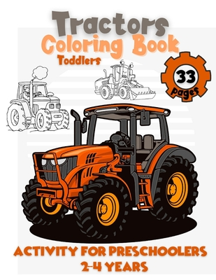 Coloring Book for Toddlers 2-4 years 33 Pages With Tractors: Activity for Preschoolers: Simple Images For Beginners Learning How To Color. Drawings of Cover Image