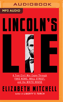 Lincoln's Lie: A True Civil War Caper Through Fake News, Wall Street, and the White House Cover Image