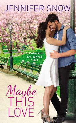 Maybe This Love (Colorado Ice #3) Cover Image