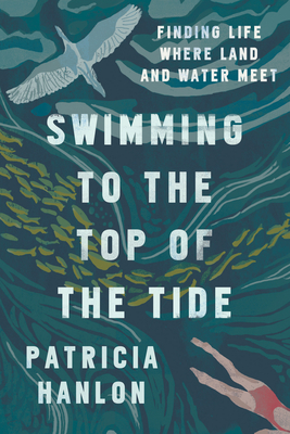 Swimming to the Top of the Tide: Finding Life Where Land and Water Meet Cover Image