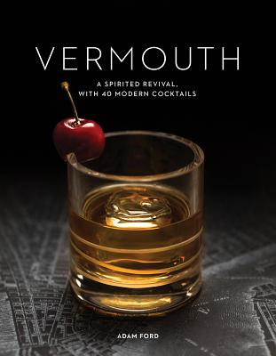 Vermouth: A Sprited Revival, with 40 Modern Cocktails Cover Image