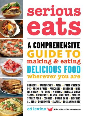 Serious Eats: A Comprehensive Guide to Making and Eating Delicious Food Wherever You Are Cover Image