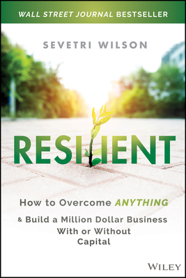 Resilient: How to Overcome Anything and Build a Million Dollar Business with or Without Capital Cover Image