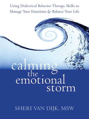 Calming the Emotional Storm: Using Dialectical Behavior Therapy Skills to Manage Your Emotions and Balance Your Life Cover Image
