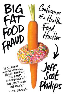 Big Fat Food Fraud: Confessions of a Health-Food Hustler Cover Image
