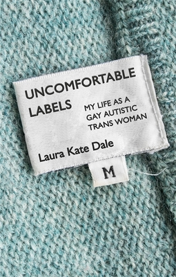 Uncomfortable Labels: My Life as a Gay Autistic Trans Woman Cover Image