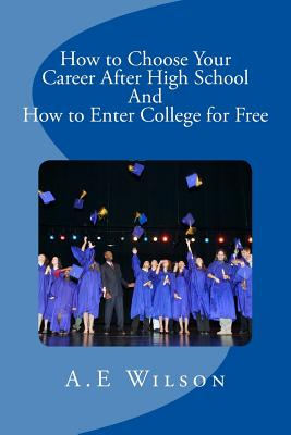 How to Choose Your Career After High School And to Enter College for Free Cover Image