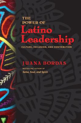 The Power of Latino Leadership: Culture, Inclusion, and Contribution Cover Image
