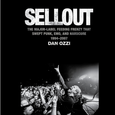 Sellout: The Major-Label Feeding Frenzy That Swept Punk, Emo, and Hardcore (1994-2007) Cover Image