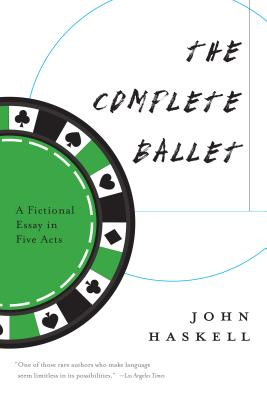 The Complete Ballet: A Fictional Essay in Five Acts Cover Image
