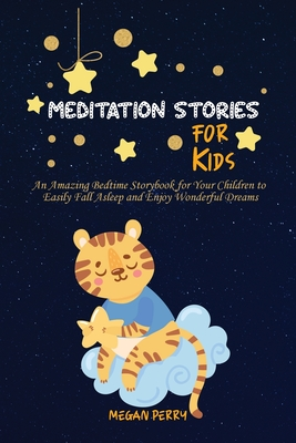Meditation Stories for Kids: An Amazing Bedtime Storybook for Your Children to Easily Fall Asleep and Enjoy Wonderful Dreams Cover Image
