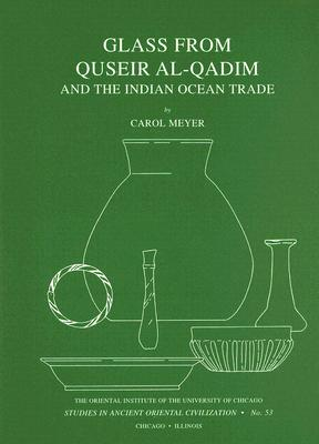 Glass from Quseir Al-Qadim and the Indian Ocean Trade (Studies in Ancient Oriental Civilizations #53) Cover Image