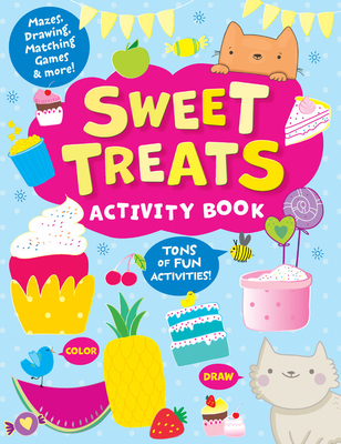 Sweet Treats Activity Book: Tons of Fun Activities! Mazes, Drawing, Matching Games & More! (Clever Activity Book) Cover Image