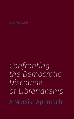 Confronting the Democratic Discourse of Librarianship: A Marxist Approach Cover Image
