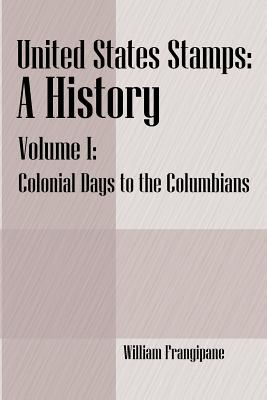 United States Stamps - A History: Volume I - Colonial Days to the Columbians Cover Image