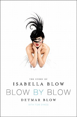 Blow by Blow: The Story of Isabella Blow Cover Image
