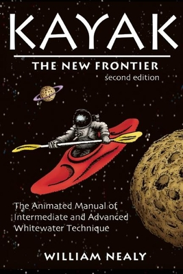 Kayak: The New Frontier: The Animated Manual of Intermediate and Advanced Whitewater Technique Cover Image