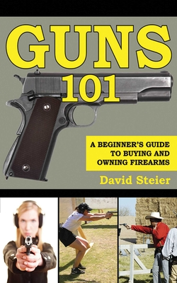 Guns 101: A Beginner's Guide to Buying and Owning Firearms Cover Image