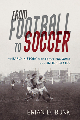 From Football to Soccer: The Early History of the Beautiful Game in the United States (Sport and Society) Cover Image