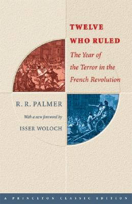 Twelve Who Ruled: The Year of Terror in the French Revolution Cover Image