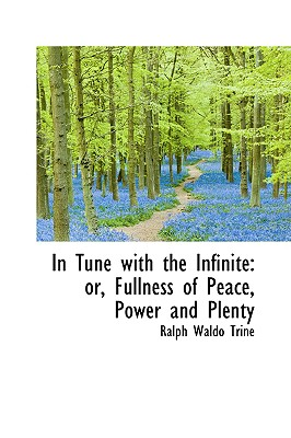 In Tune with the Infinite: Or, Fullness of Peace, Power and Plenty Cover Image