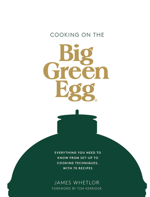 Cooking on the Big Green Egg: Everything you need to know from set-up to cooking techniques, with 70 recipes Cover Image