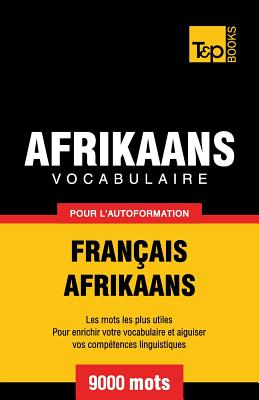 Vocabulaire Français-Afrikaans pour l'autoformation - 9000 mots (French Collection #4) Cover Image
