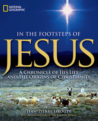In the Footsteps of Jesus: A Chronicle of His Life and the Origins of Christianity Cover Image