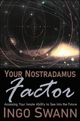 Your Nostradamus Factor: Accessing Your Innate Ability to See into the Future Cover Image