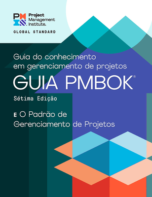 A Guide to the Project Management Body of Knowledge (PMBOK® Guide) – Seventh Edition and The Standard for Project Management (PORTUGUESE) Cover Image