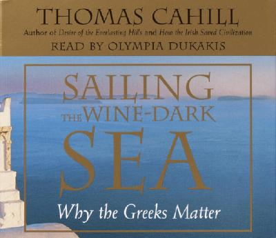 sailing the wine dark sea why the greeks matter In the fourth volume of the acclaimed hinges of history series, thomas cahill brings his characteristic wit and style to a fascinating tour of ancient greece.