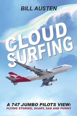 ClOUD SURFING: A 747 Jumbo Pilots View, Flying Stories, Scary, Sad and Funny: Cover Image